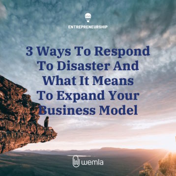 3 Ways To Respond To Disaster And What It Means To Expand Your Business Model