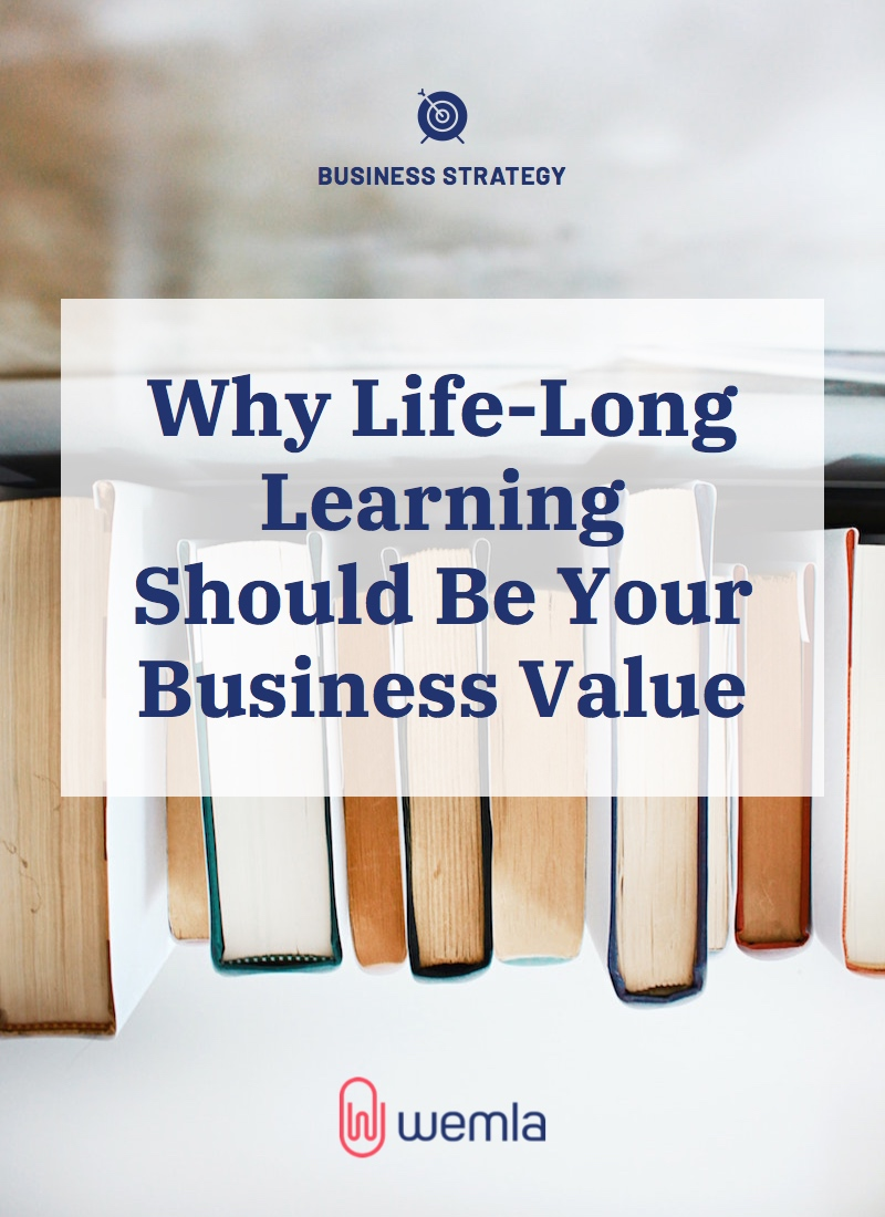 Why Life-Long Learning Should Be Your Business Value